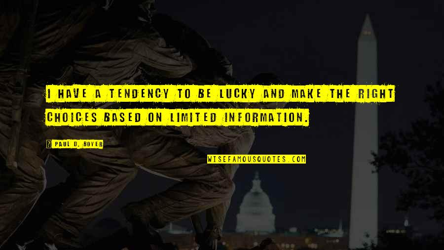 Right To Information Quotes By Paul D. Boyer: I have a tendency to be lucky and