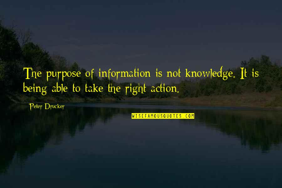 Right To Information Quotes By Peter Drucker: The purpose of information is not knowledge. It