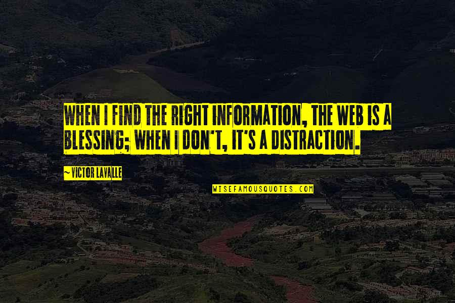 Right To Information Quotes By Victor LaValle: When I find the right information, the Web