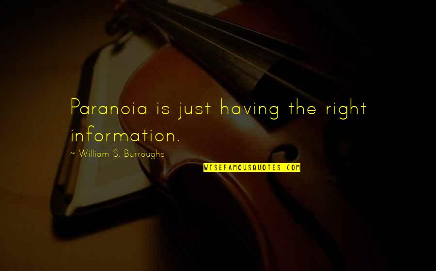 Right To Information Quotes By William S. Burroughs: Paranoia is just having the right information.
