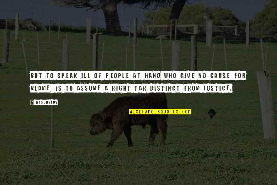 Right To Speak Quotes By Aeschylus: But to speak ill of people at hand
