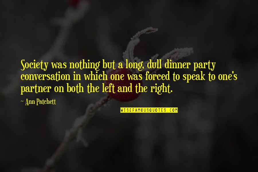Right To Speak Quotes By Ann Patchett: Society was nothing but a long, dull dinner