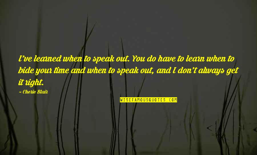 Right To Speak Quotes By Cherie Blair: I've learned when to speak out. You do