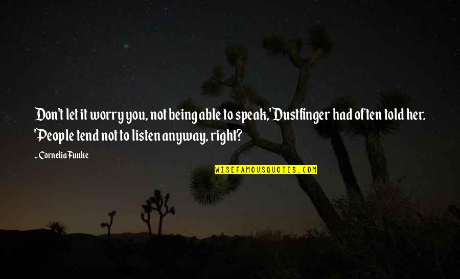 Right To Speak Quotes By Cornelia Funke: Don't let it worry you, not being able