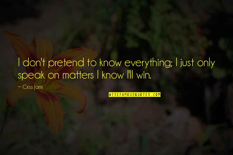 Right To Speak Quotes By Criss Jami: I don't pretend to know everything; I just
