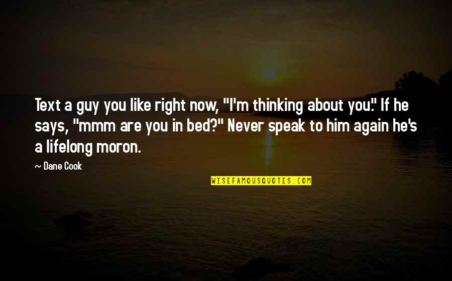 """Right To Speak Quotes By Dane Cook: Text a guy you like right now, """"I'm"""