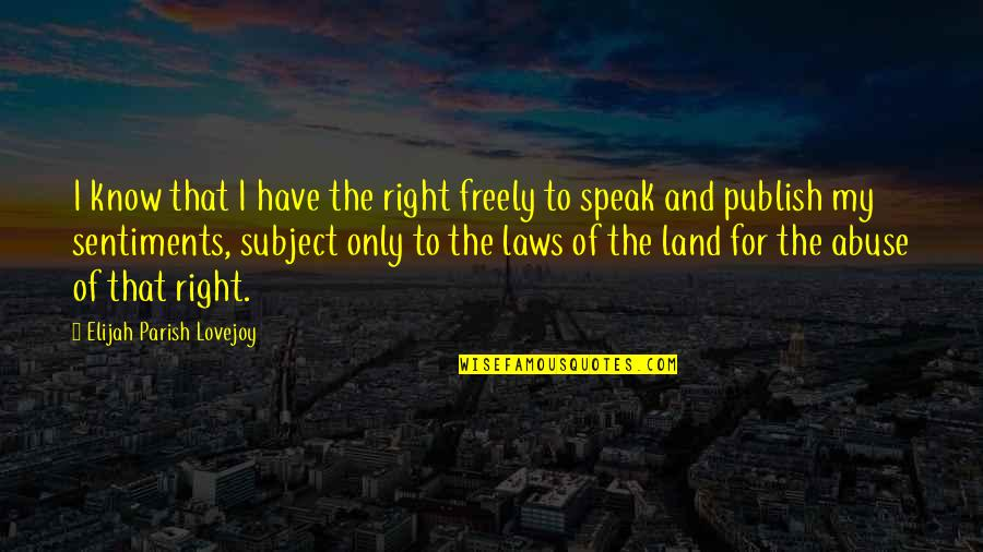 Right To Speak Quotes By Elijah Parish Lovejoy: I know that I have the right freely