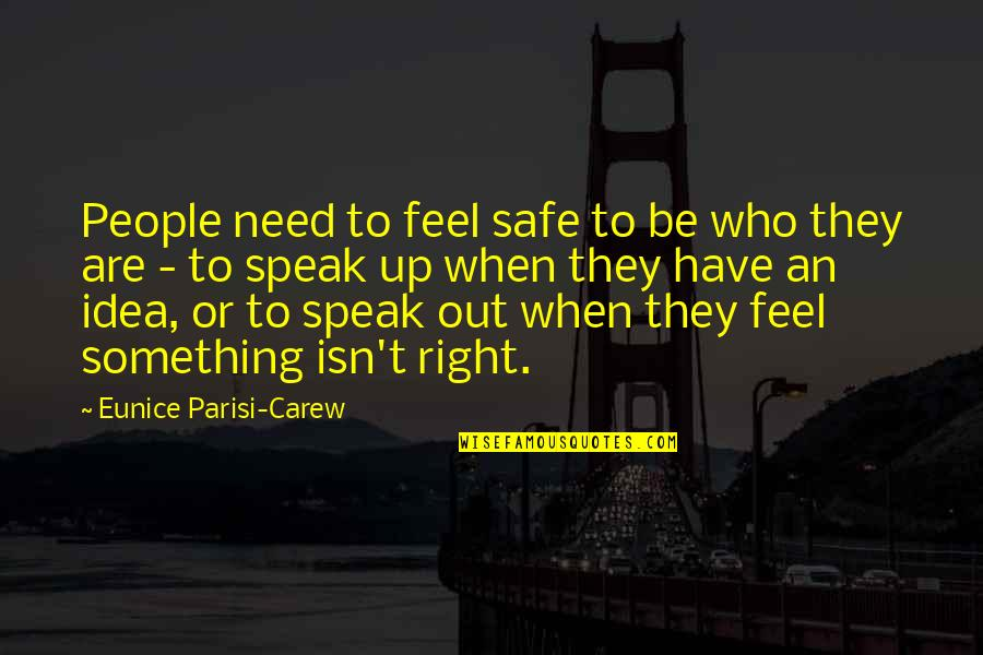 Right To Speak Quotes By Eunice Parisi-Carew: People need to feel safe to be who