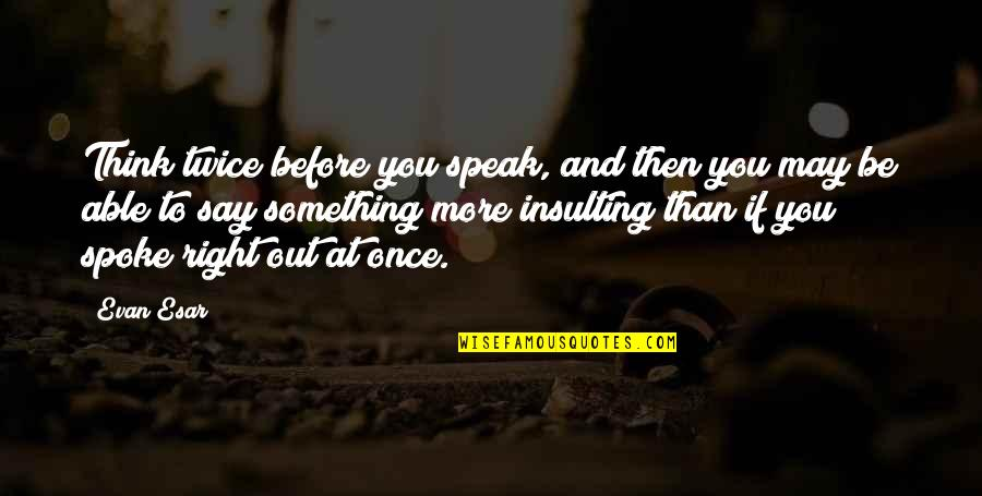 Right To Speak Quotes By Evan Esar: Think twice before you speak, and then you