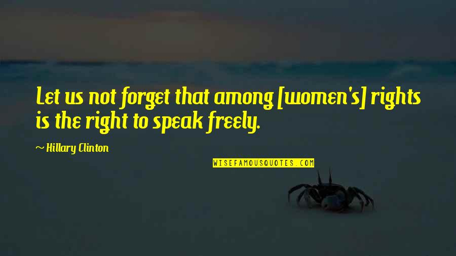 Right To Speak Quotes By Hillary Clinton: Let us not forget that among [women's] rights