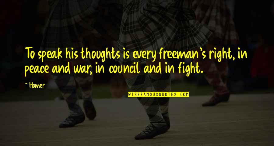 Right To Speak Quotes By Homer: To speak his thoughts is every freeman's right,