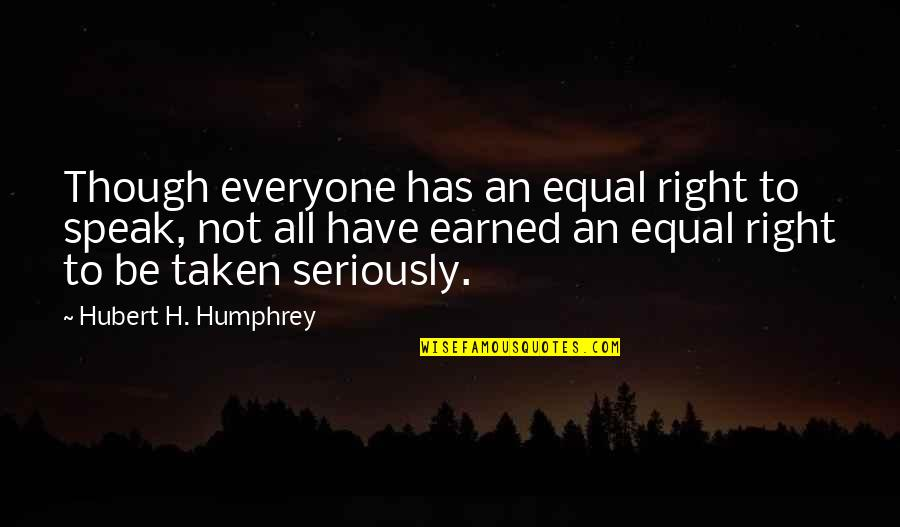 Right To Speak Quotes By Hubert H. Humphrey: Though everyone has an equal right to speak,