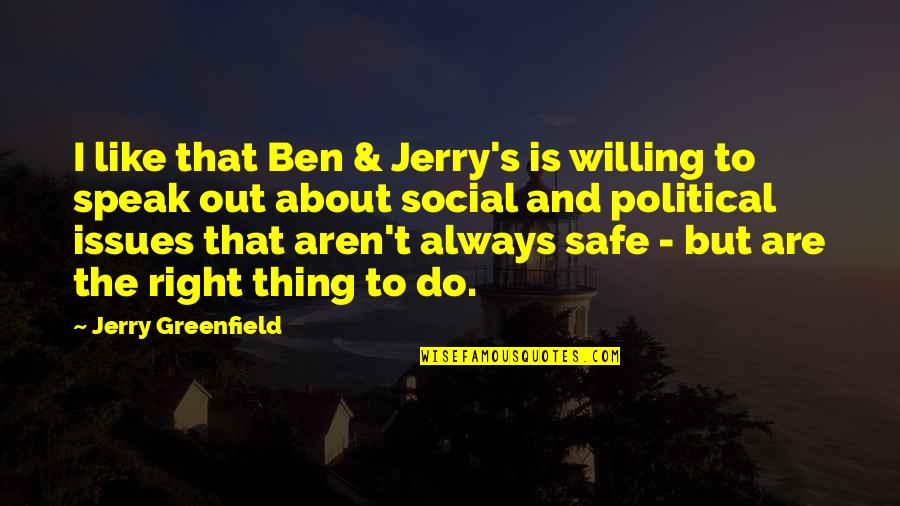 Right To Speak Quotes By Jerry Greenfield: I like that Ben & Jerry's is willing