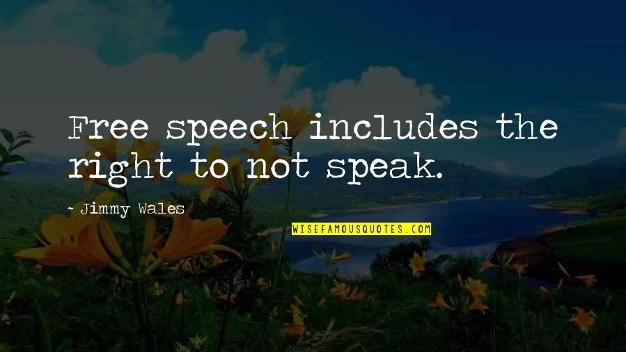 Right To Speak Quotes By Jimmy Wales: Free speech includes the right to not speak.