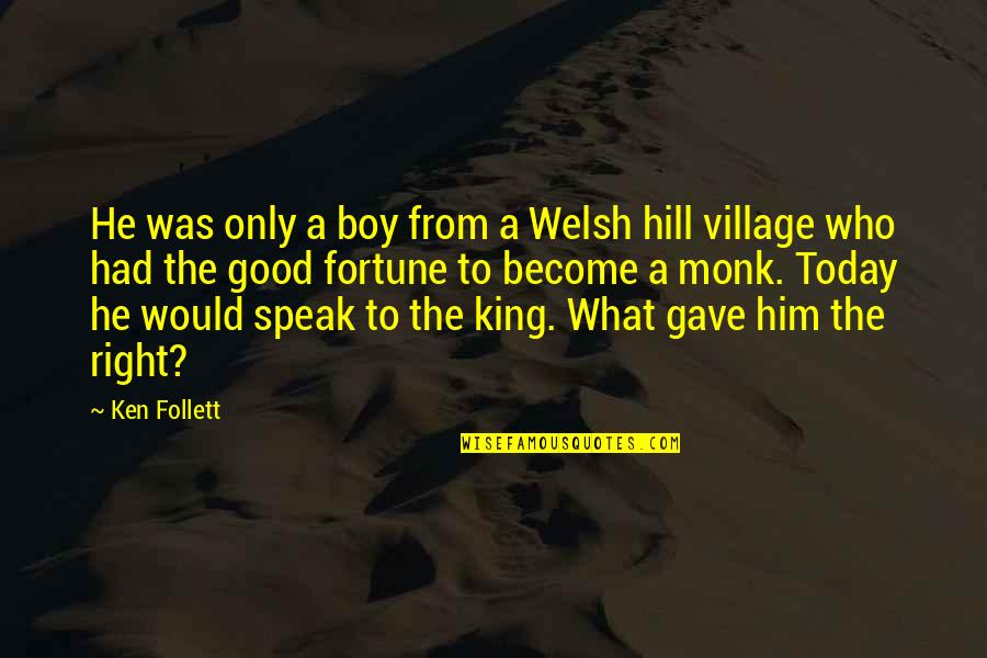Right To Speak Quotes By Ken Follett: He was only a boy from a Welsh