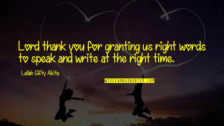 Right To Speak Quotes By Lailah Gifty Akita: Lord thank you for granting us right words