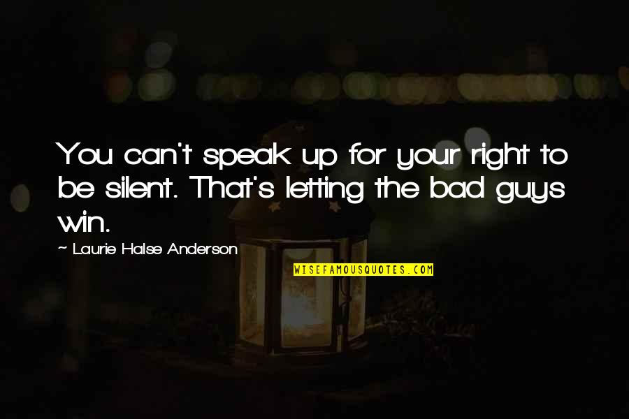 Right To Speak Quotes By Laurie Halse Anderson: You can't speak up for your right to