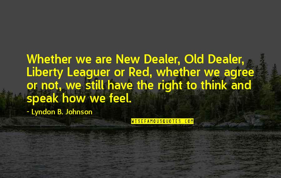 Right To Speak Quotes By Lyndon B. Johnson: Whether we are New Dealer, Old Dealer, Liberty
