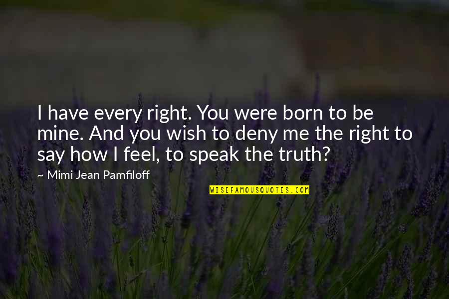 Right To Speak Quotes By Mimi Jean Pamfiloff: I have every right. You were born to
