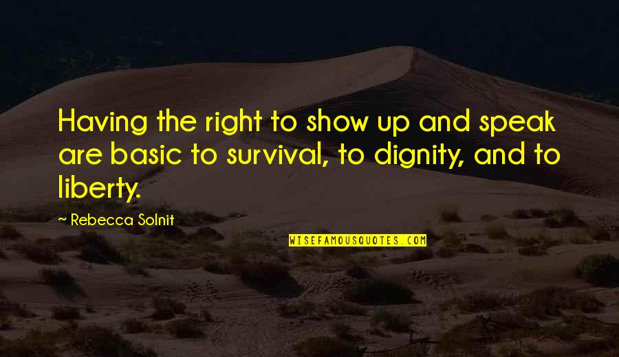 Right To Speak Quotes By Rebecca Solnit: Having the right to show up and speak