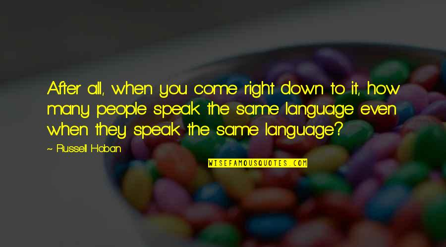 Right To Speak Quotes By Russell Hoban: After all, when you come right down to