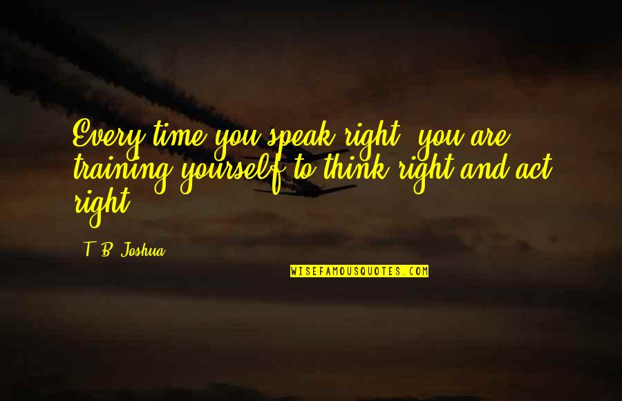 Right To Speak Quotes By T. B. Joshua: Every time you speak right, you are training