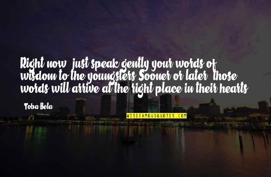 Right To Speak Quotes By Toba Beta: Right now, just speak gently your words of