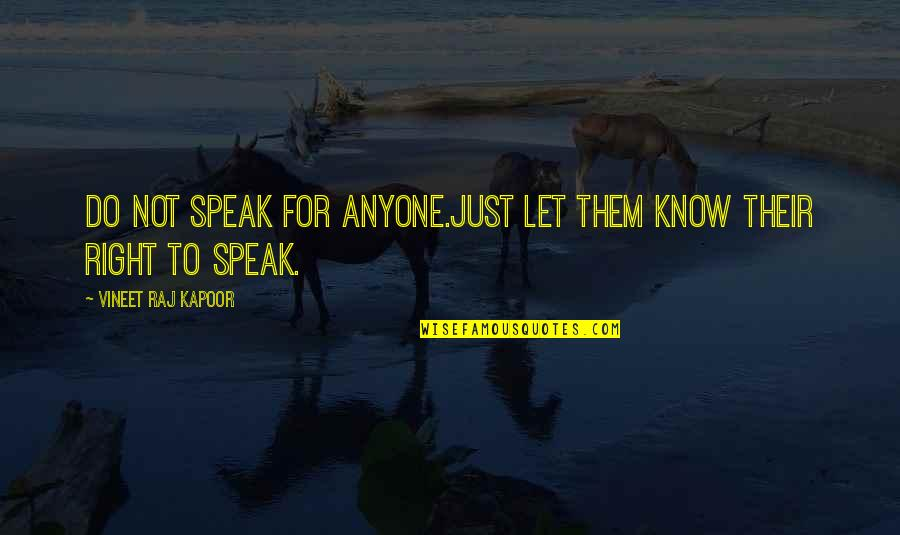 Right To Speak Quotes By Vineet Raj Kapoor: Do not Speak for Anyone.Just let them know