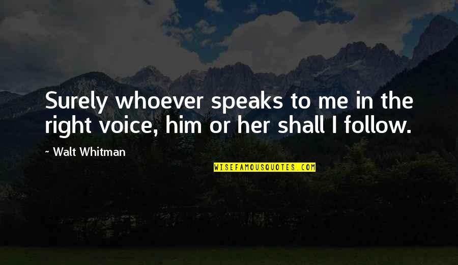 Right To Speak Quotes By Walt Whitman: Surely whoever speaks to me in the right