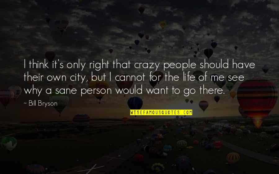 Right To The City Quotes By Bill Bryson: I think it's only right that crazy people