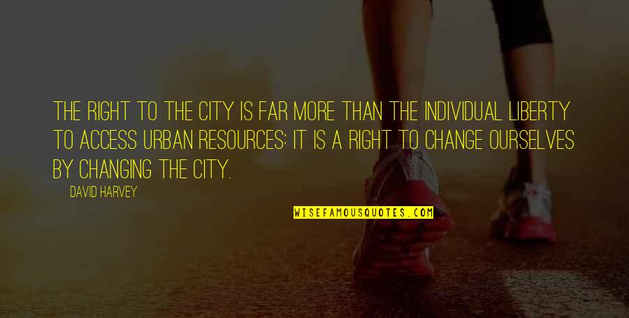 Right To The City Quotes By David Harvey: The right to the city is far more