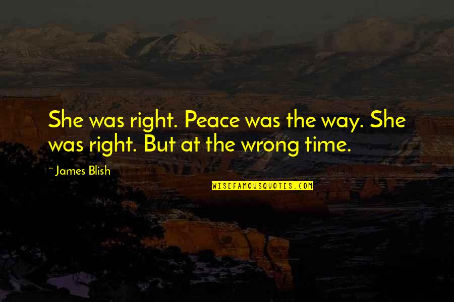 Right To The City Quotes By James Blish: She was right. Peace was the way. She