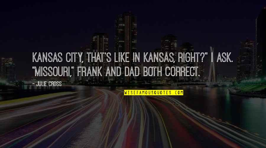 "Right To The City Quotes By Julie Cross: Kansas City, that's like in Kansas, right?"" I"