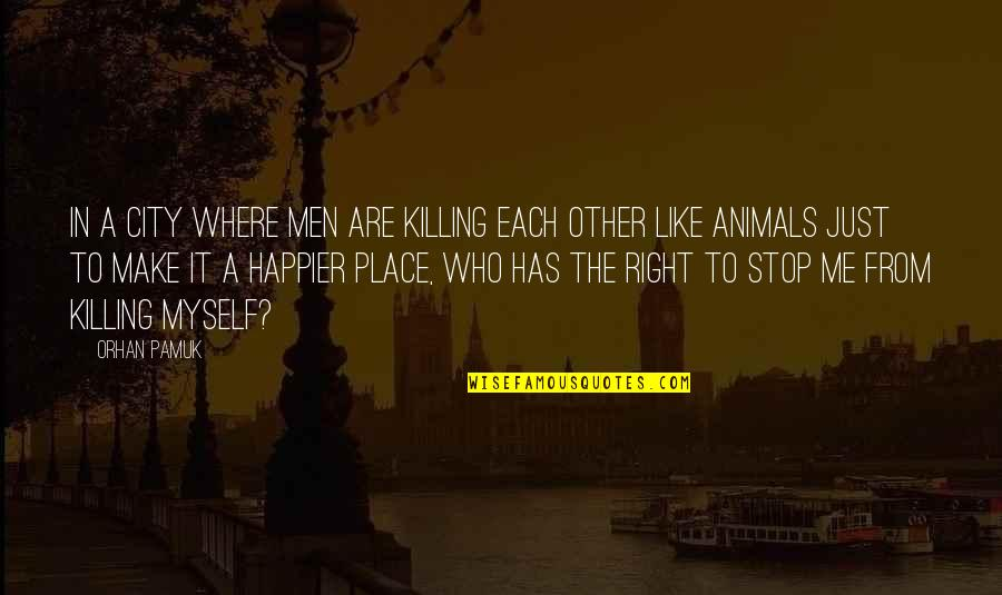 Right To The City Quotes By Orhan Pamuk: In a city where men are killing each