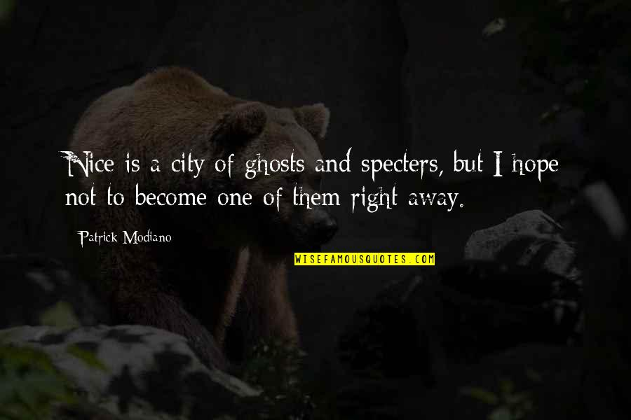 Right To The City Quotes By Patrick Modiano: Nice is a city of ghosts and specters,