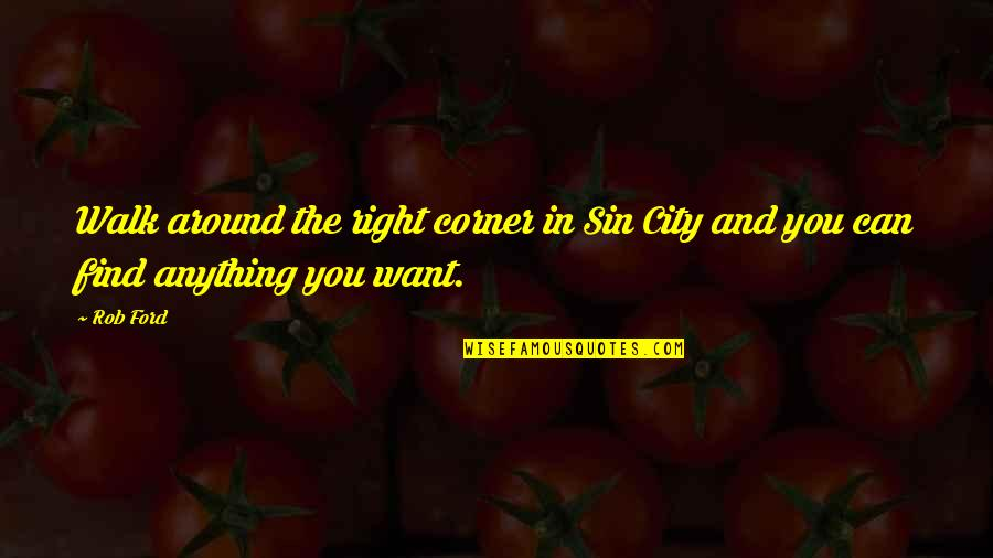 Right To The City Quotes By Rob Ford: Walk around the right corner in Sin City