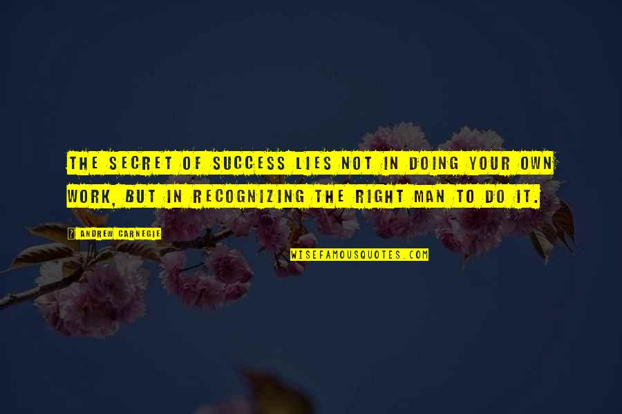Right To Work Quotes By Andrew Carnegie: The secret of success lies not in doing