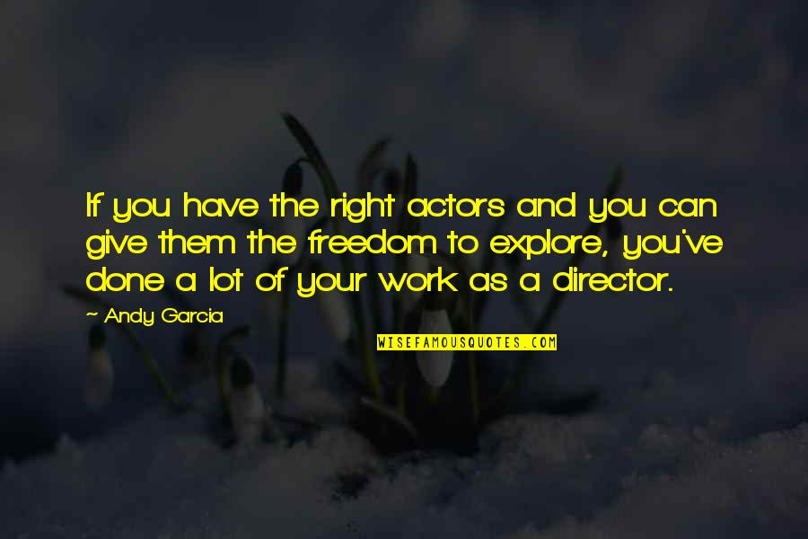 Right To Work Quotes By Andy Garcia: If you have the right actors and you