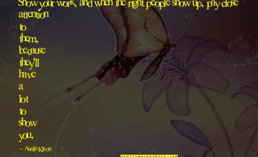 Right To Work Quotes By Austin Kleon: Show your work, and when the right people