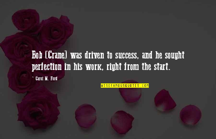 Right To Work Quotes By Carol M. Ford: Bob [Crane] was driven to success, and he