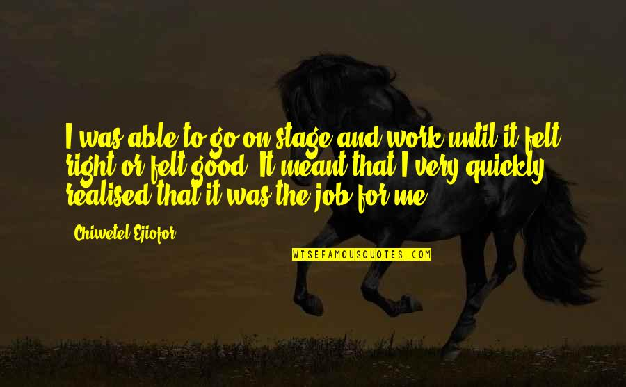 Right To Work Quotes By Chiwetel Ejiofor: I was able to go on stage and