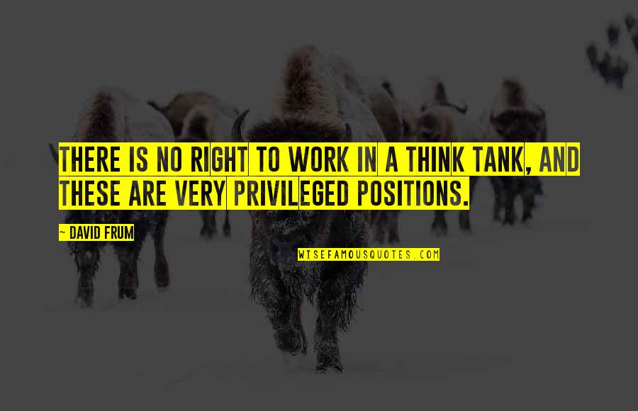 Right To Work Quotes By David Frum: There is no right to work in a