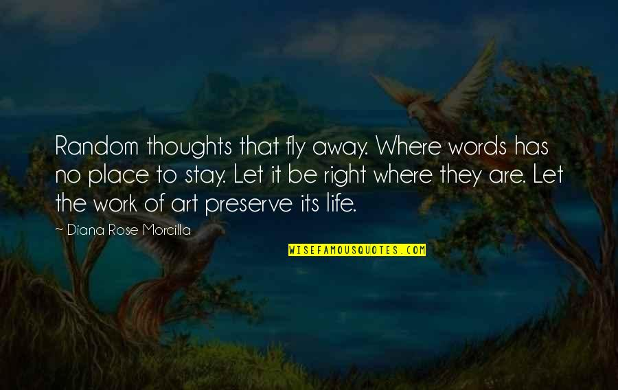 Right To Work Quotes By Diana Rose Morcilla: Random thoughts that fly away. Where words has