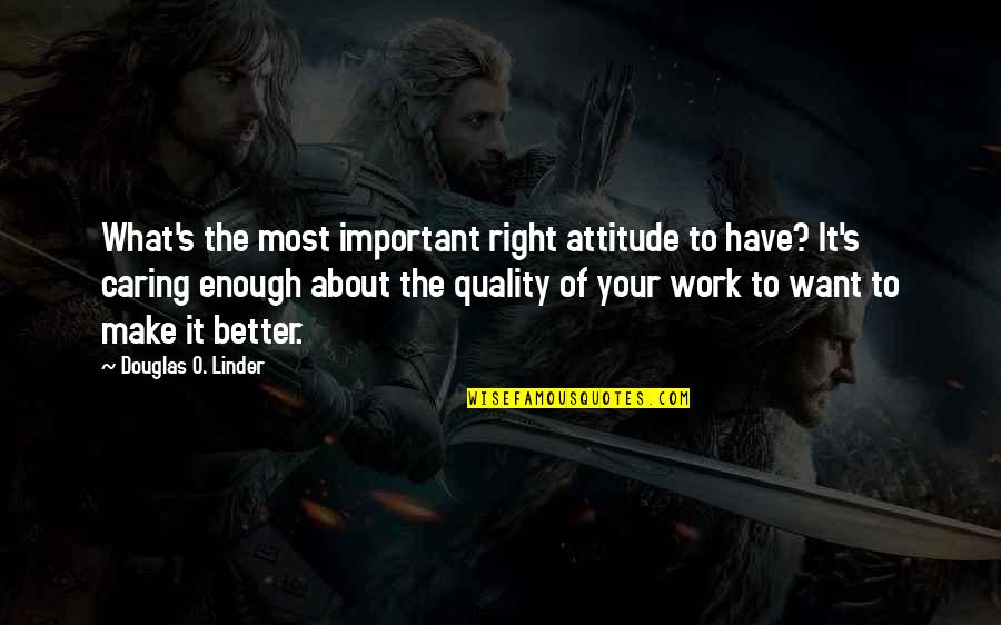 Right To Work Quotes By Douglas O. Linder: What's the most important right attitude to have?