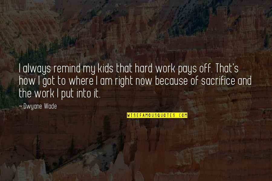 Right To Work Quotes By Dwyane Wade: I always remind my kids that hard work