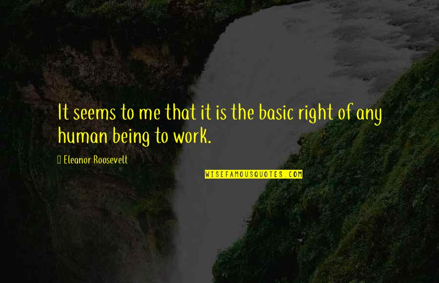 Right To Work Quotes By Eleanor Roosevelt: It seems to me that it is the