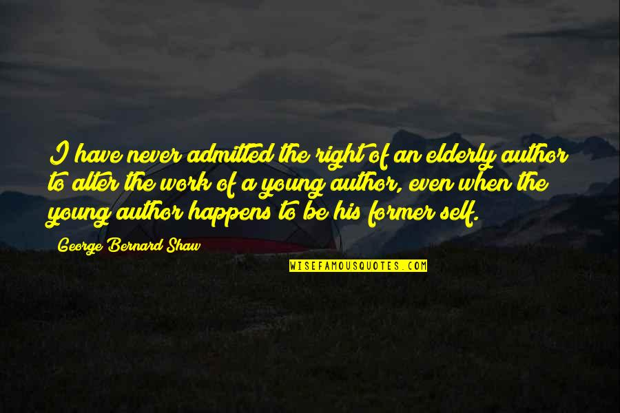 Right To Work Quotes By George Bernard Shaw: I have never admitted the right of an