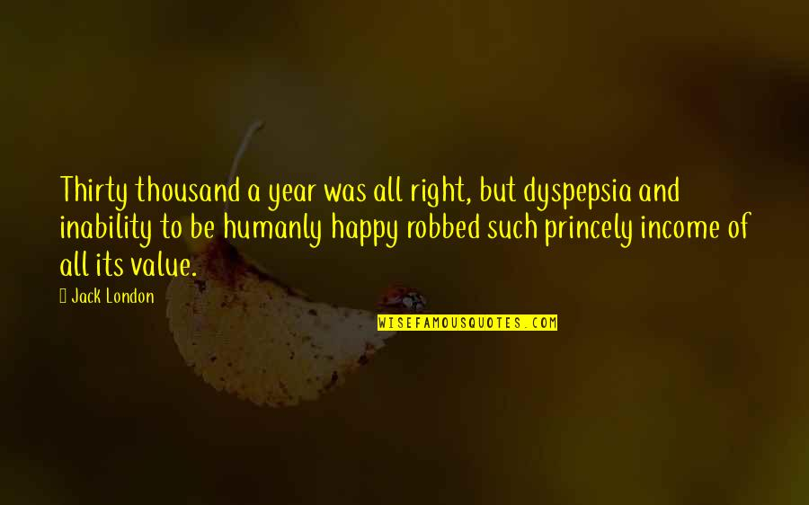 Right To Work Quotes By Jack London: Thirty thousand a year was all right, but