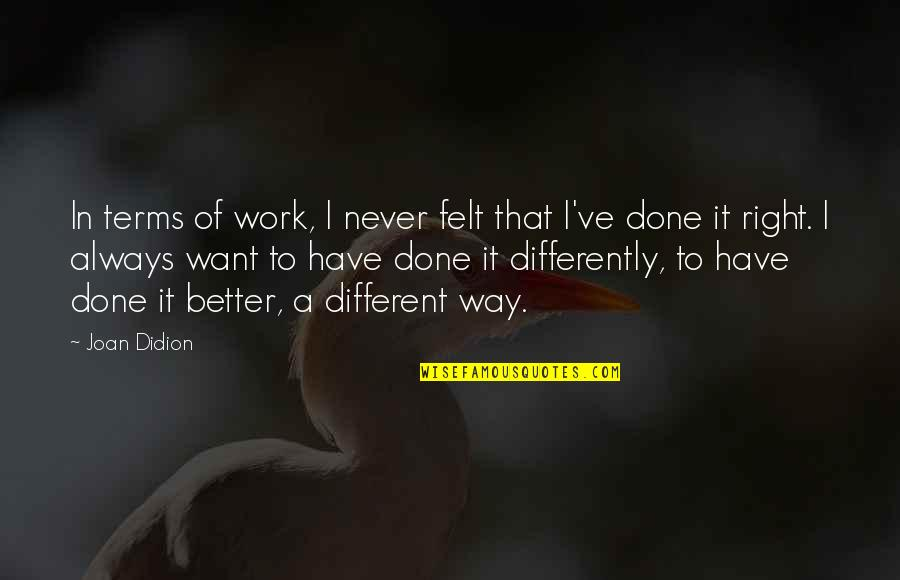 Right To Work Quotes By Joan Didion: In terms of work, I never felt that