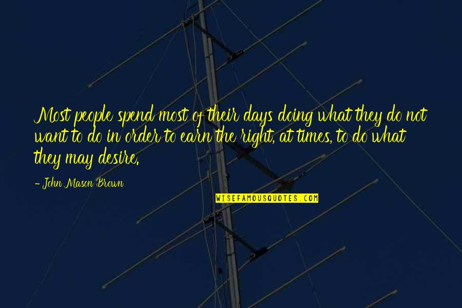 Right To Work Quotes By John Mason Brown: Most people spend most of their days doing